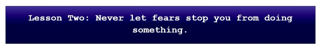 lesson two: never let fear stop you from doing something